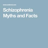 http://www.webmd.com/schizophrenia/guide/schizophrenia-myths-and-facts#1